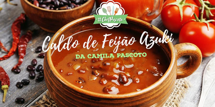 CALDO DE FEIJÃO AZUKI – RECEITA DA CAMILA PASCOTO